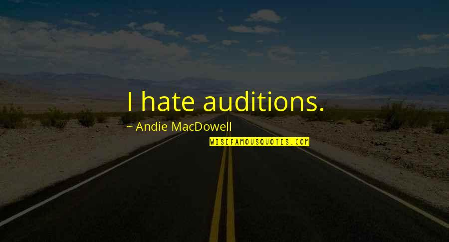 Andie Quotes By Andie MacDowell: I hate auditions.