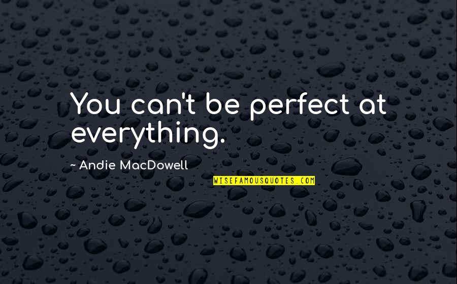 Andie Quotes By Andie MacDowell: You can't be perfect at everything.