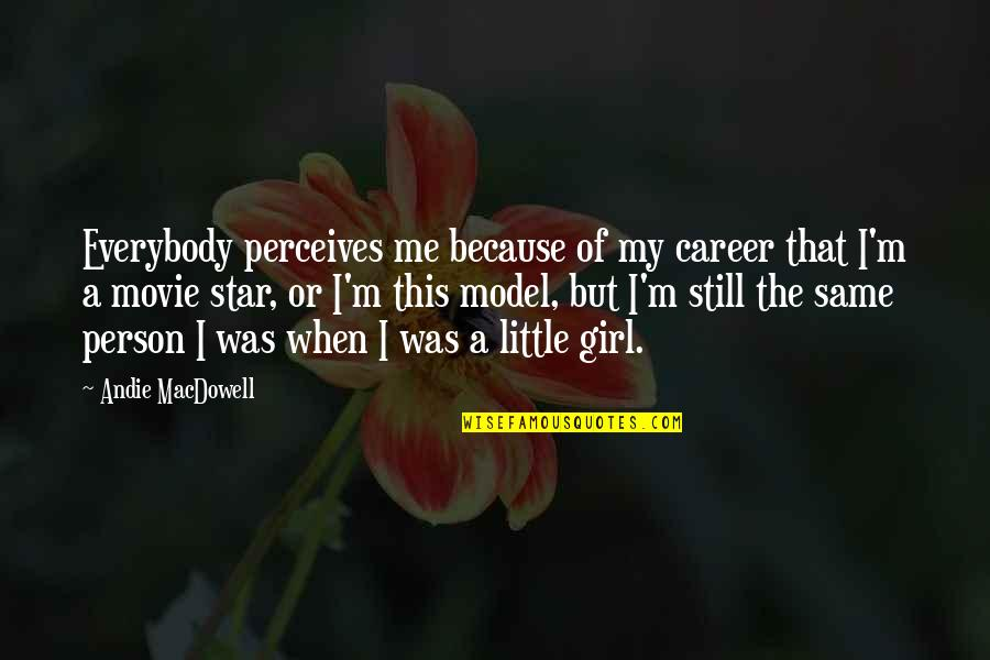 Andie Quotes By Andie MacDowell: Everybody perceives me because of my career that