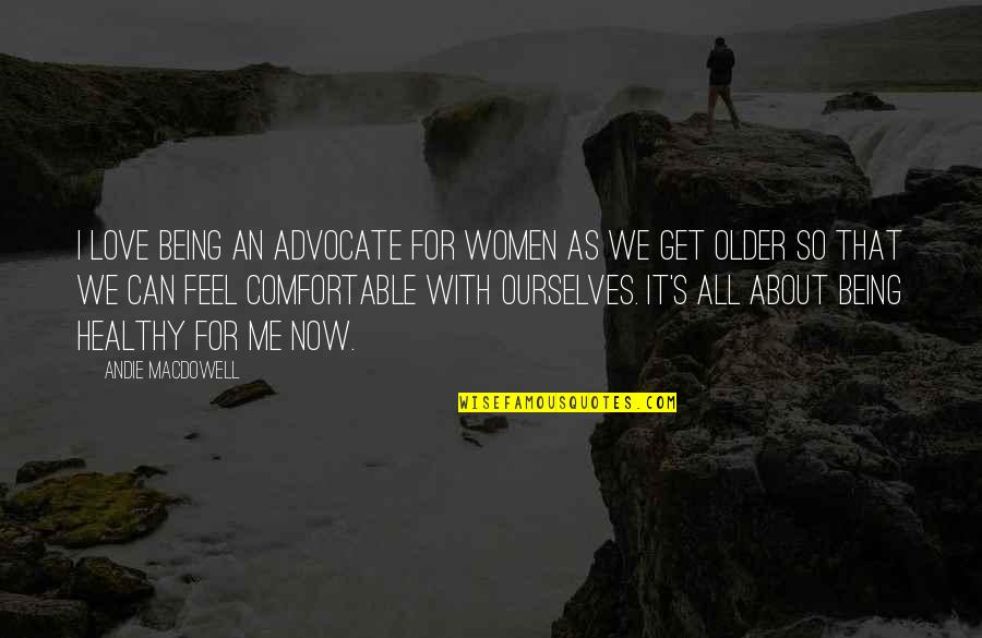 Andie Quotes By Andie MacDowell: I love being an advocate for women as