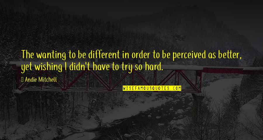 Andie Quotes By Andie Mitchell: The wanting to be different in order to