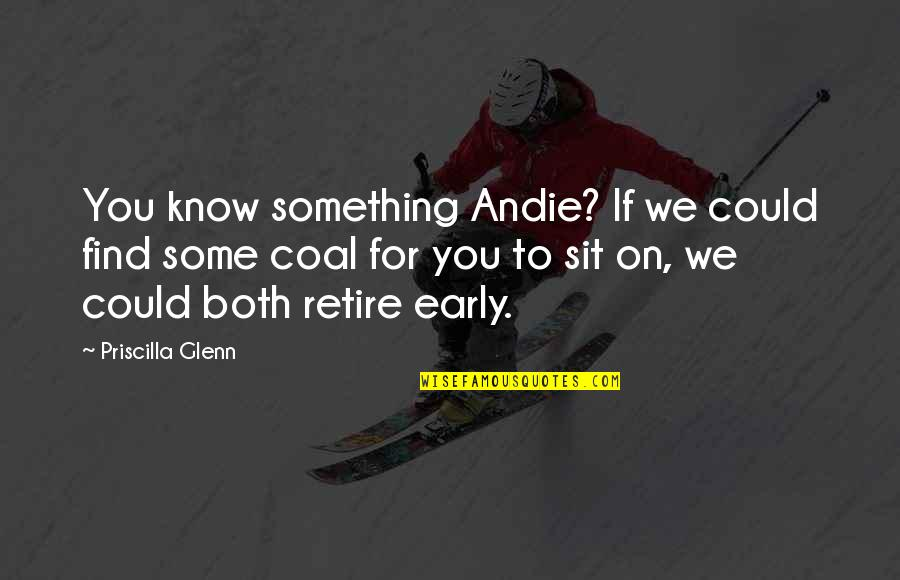 Andie Quotes By Priscilla Glenn: You know something Andie? If we could find