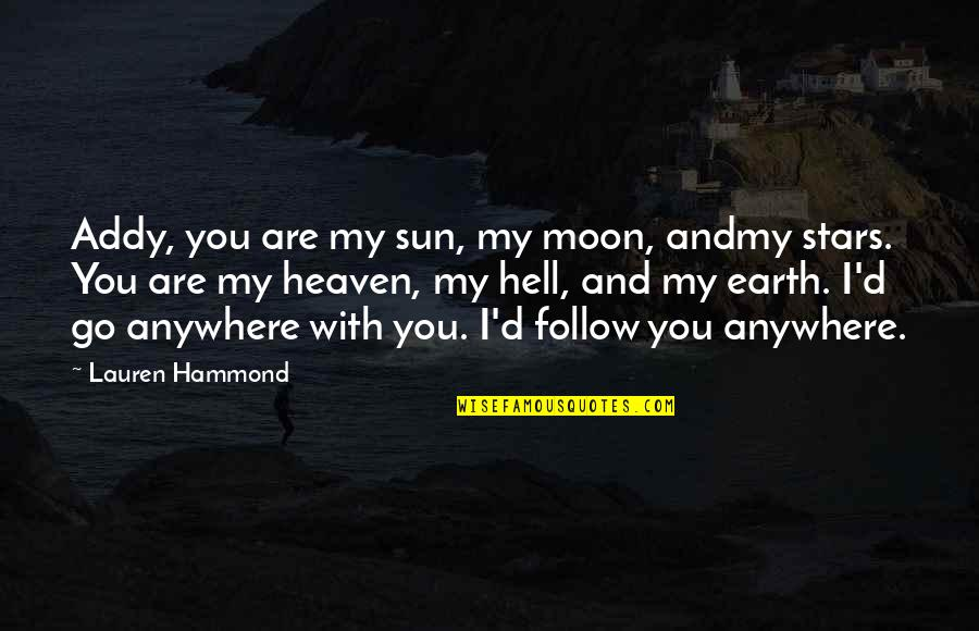 Andmy Quotes By Lauren Hammond: Addy, you are my sun, my moon, andmy
