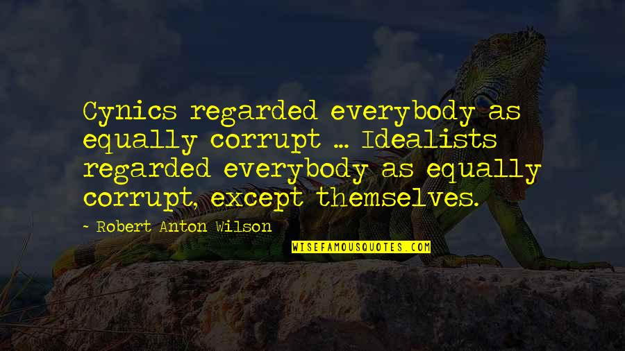 Andmy Quotes By Robert Anton Wilson: Cynics regarded everybody as equally corrupt ... Idealists