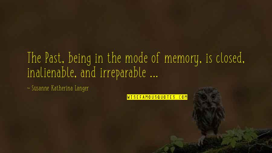 Andmy Quotes By Susanne Katherina Langer: The Past, being in the mode of memory,