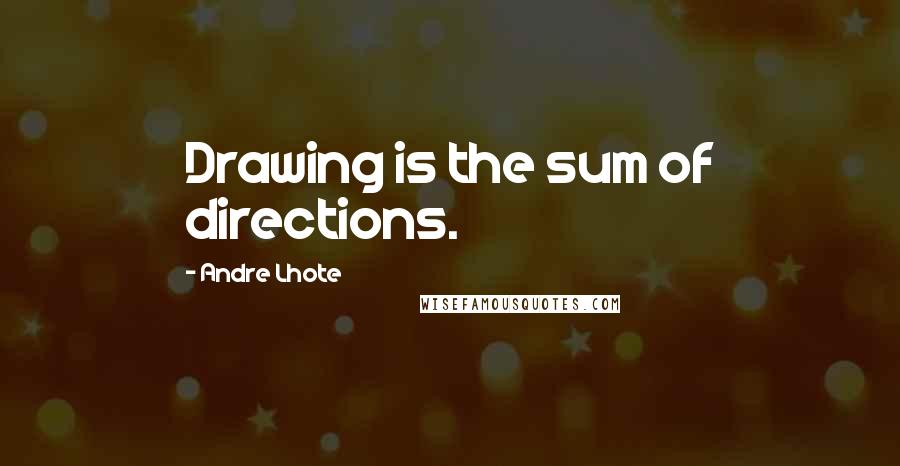 Andre Lhote quotes: Drawing is the sum of directions.
