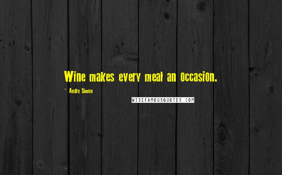 Andre Simon quotes: Wine makes every meal an occasion.