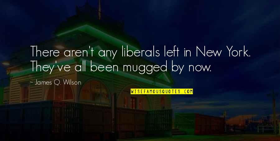 Andre The Giant Quotes By James Q. Wilson: There aren't any liberals left in New York.