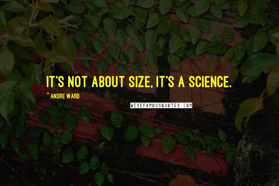 Andre Ward quotes: It's not about size, it's a science.