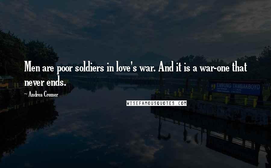 Andrea Cremer quotes: Men are poor soldiers in love's war. And it is a war-one that never ends.