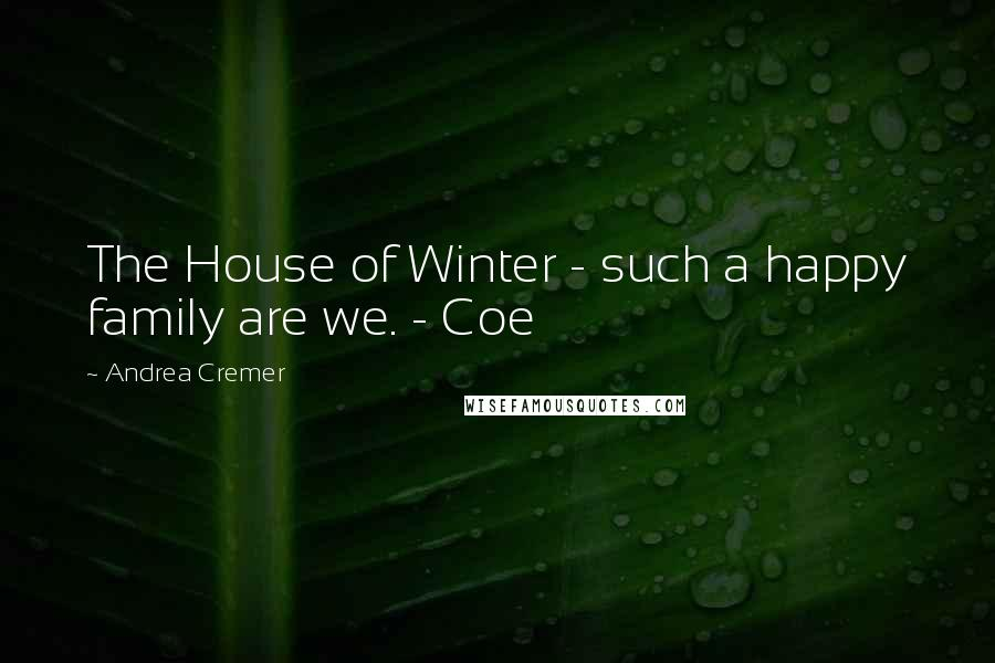 Andrea Cremer quotes: The House of Winter - such a happy family are we. - Coe
