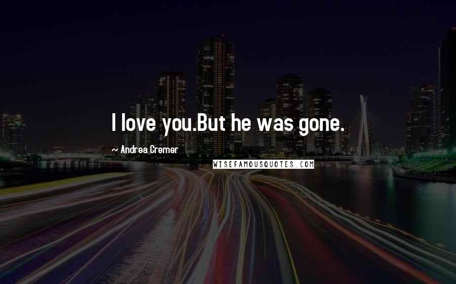 Andrea Cremer quotes: I love you.But he was gone.