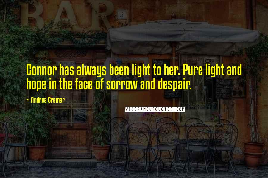 Andrea Cremer quotes: Connor has always been light to her. Pure light and hope in the face of sorrow and despair.