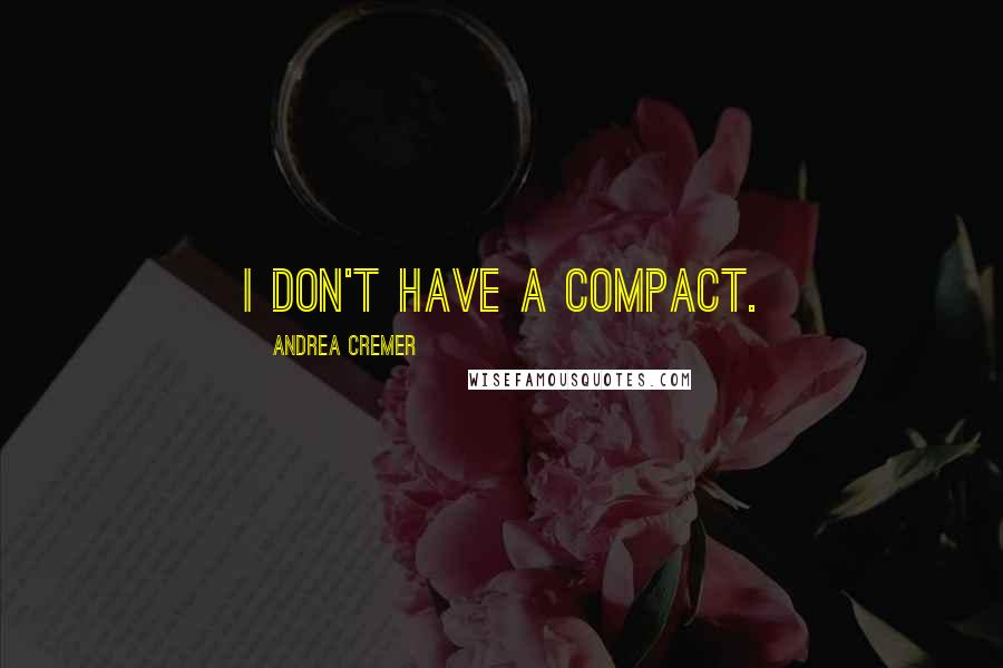 Andrea Cremer quotes: I don't have a compact.