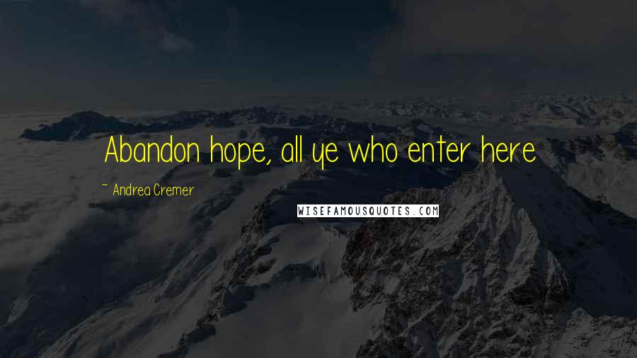 Andrea Cremer quotes: Abandon hope, all ye who enter here