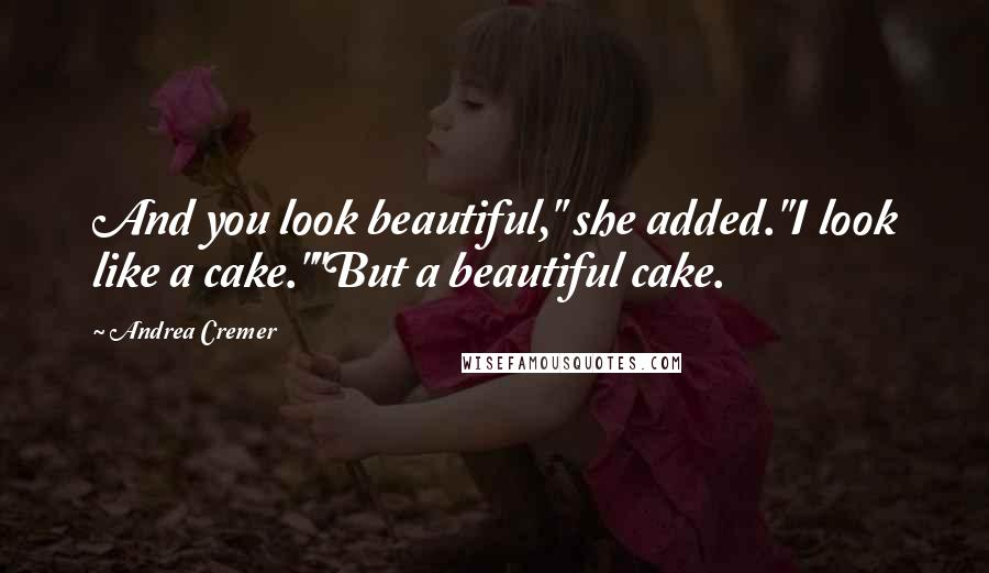 "Andrea Cremer quotes: And you look beautiful,"" she added.""I look like a cake.""""But a beautiful cake."