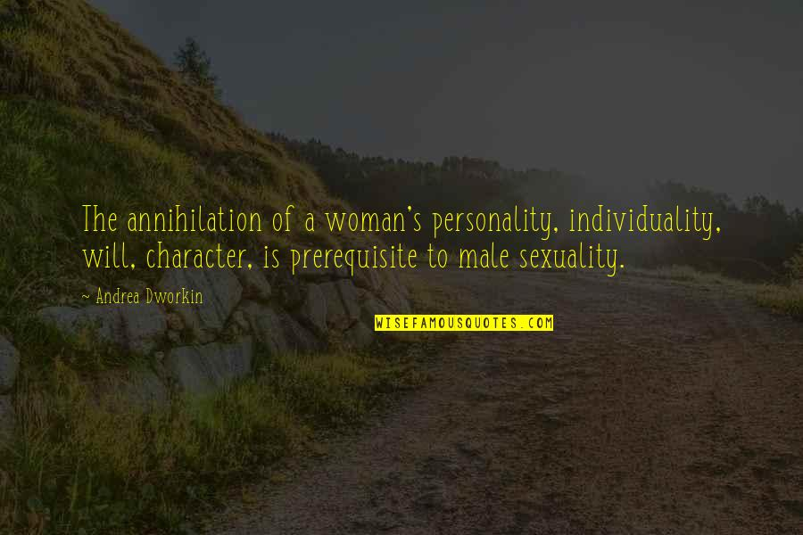 Andrea Dworkin Feminist Quotes By Andrea Dworkin: The annihilation of a woman's personality, individuality, will,