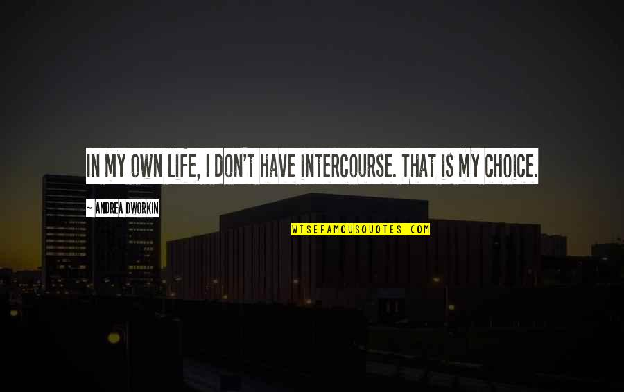 Andrea Dworkin Feminist Quotes By Andrea Dworkin: In my own life, I don't have intercourse.