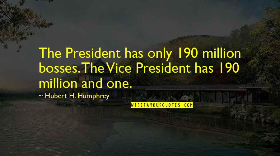 Andrea Dworkin Feminist Quotes By Hubert H. Humphrey: The President has only 190 million bosses. The