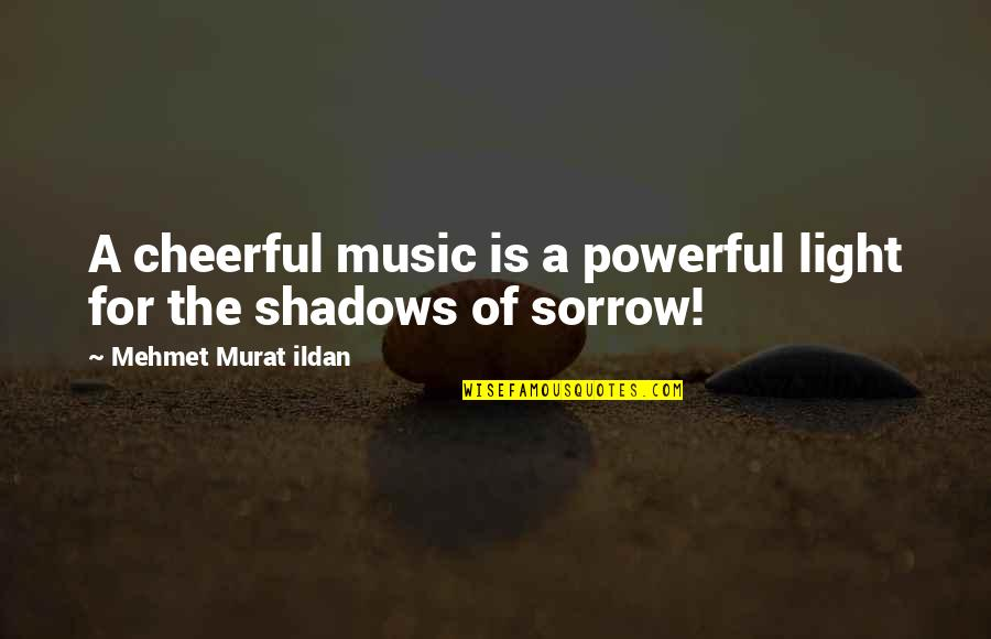 Andrea Dworkin Feminist Quotes By Mehmet Murat Ildan: A cheerful music is a powerful light for