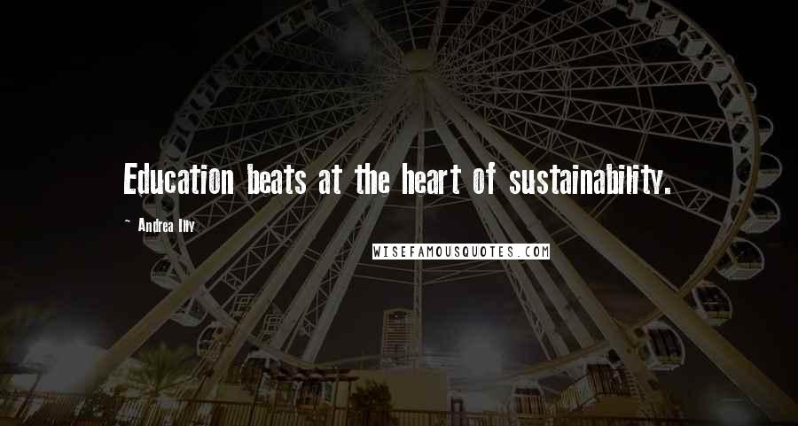 Andrea Illy quotes: Education beats at the heart of sustainability.