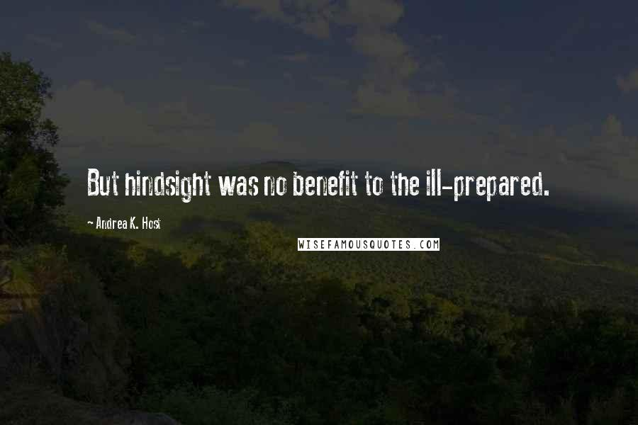 Andrea K. Host quotes: But hindsight was no benefit to the ill-prepared.