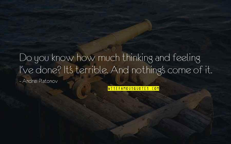 Andrei Platonov Quotes By Andrei Platonov: Do you know how much thinking and feeling