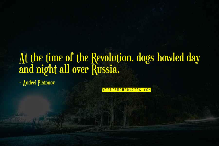 Andrei Platonov Quotes By Andrei Platonov: At the time of the Revolution, dogs howled