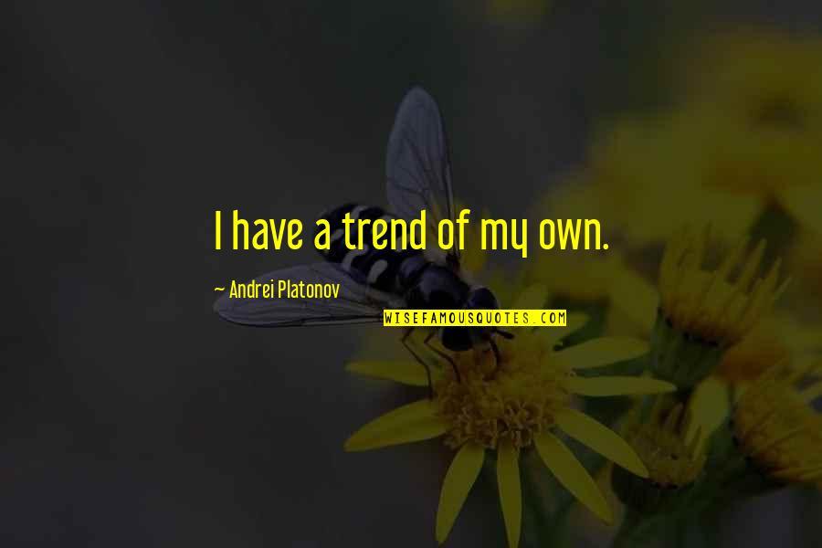 Andrei Platonov Quotes By Andrei Platonov: I have a trend of my own.