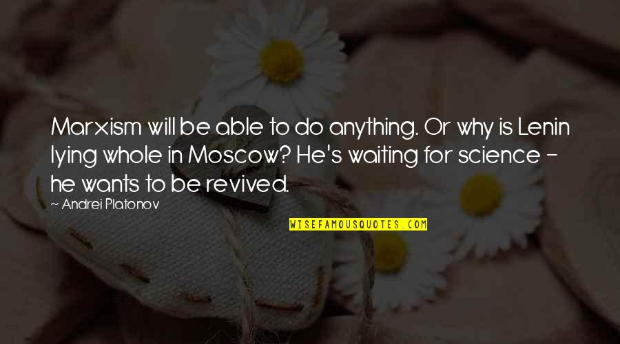 Andrei Platonov Quotes By Andrei Platonov: Marxism will be able to do anything. Or