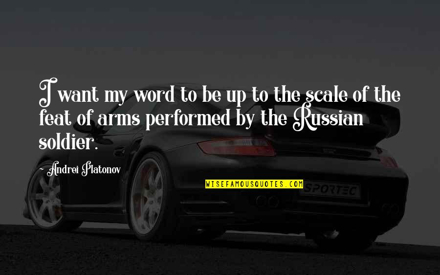 Andrei Platonov Quotes By Andrei Platonov: I want my word to be up to