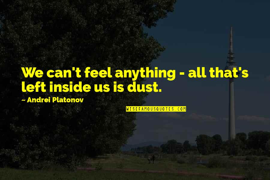 Andrei Platonov Quotes By Andrei Platonov: We can't feel anything - all that's left