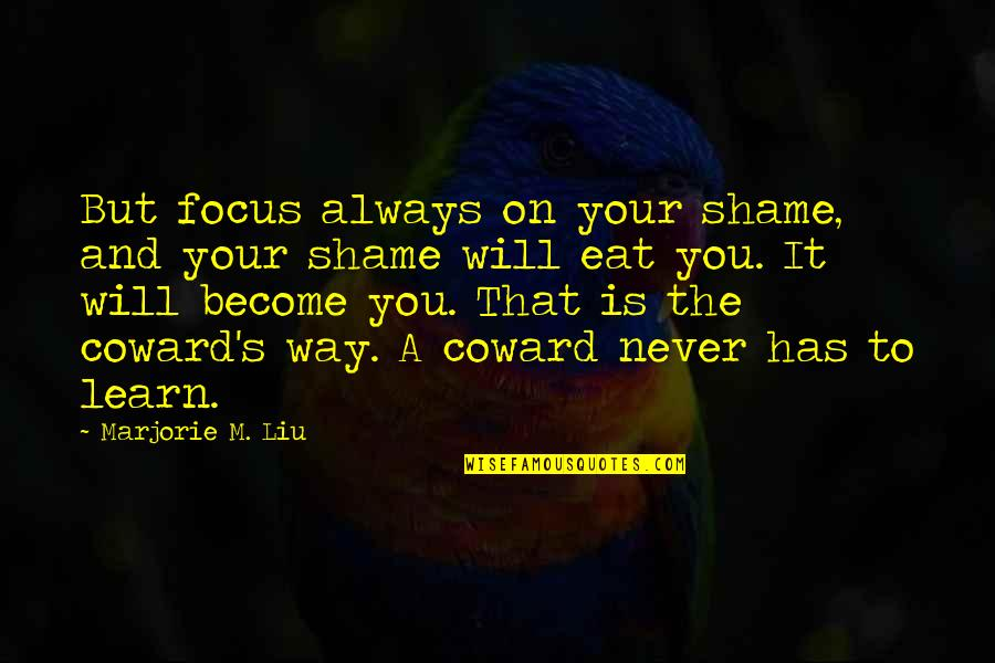 Andrei Platonov Quotes By Marjorie M. Liu: But focus always on your shame, and your