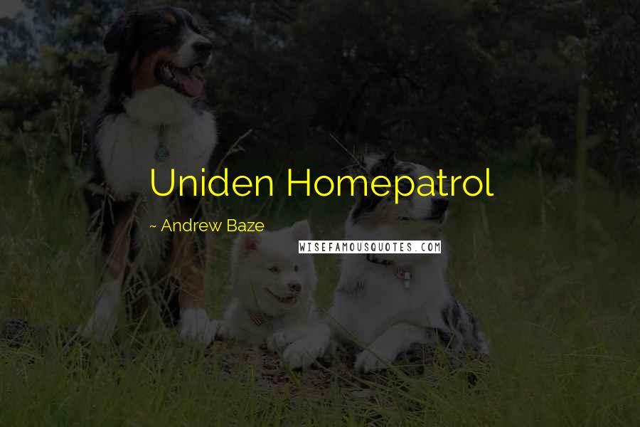 Andrew Baze quotes: Uniden Homepatrol