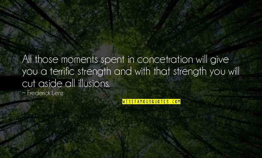 Andrew Beal Quotes By Frederick Lenz: All those moments spent in concetration will give