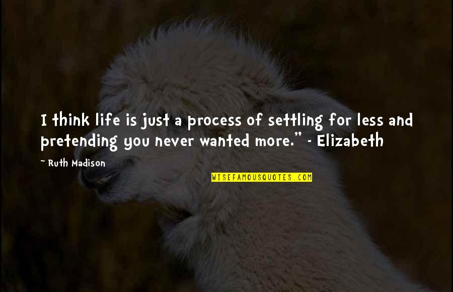 Andrew Beal Quotes By Ruth Madison: I think life is just a process of