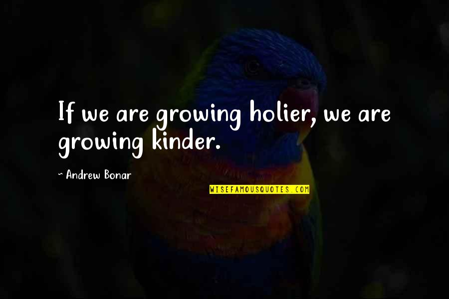 Andrew Bonar Quotes By Andrew Bonar: If we are growing holier, we are growing
