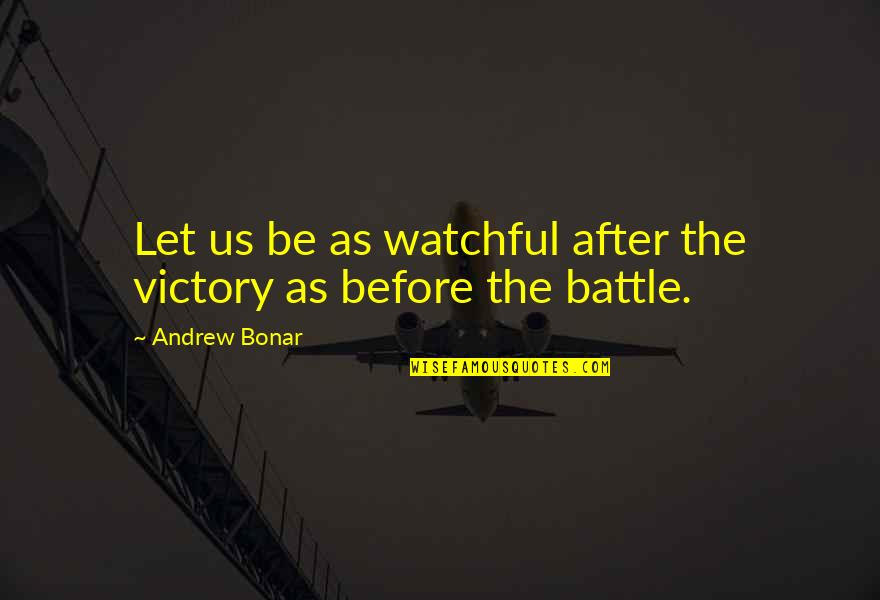 Andrew Bonar Quotes By Andrew Bonar: Let us be as watchful after the victory
