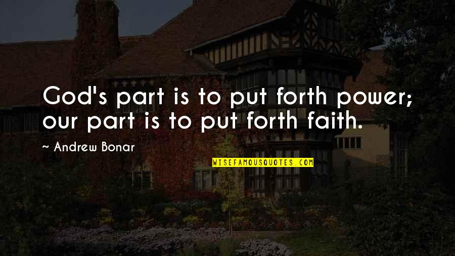 Andrew Bonar Quotes By Andrew Bonar: God's part is to put forth power; our