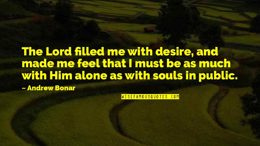 Andrew Bonar Quotes By Andrew Bonar: The Lord filled me with desire, and made
