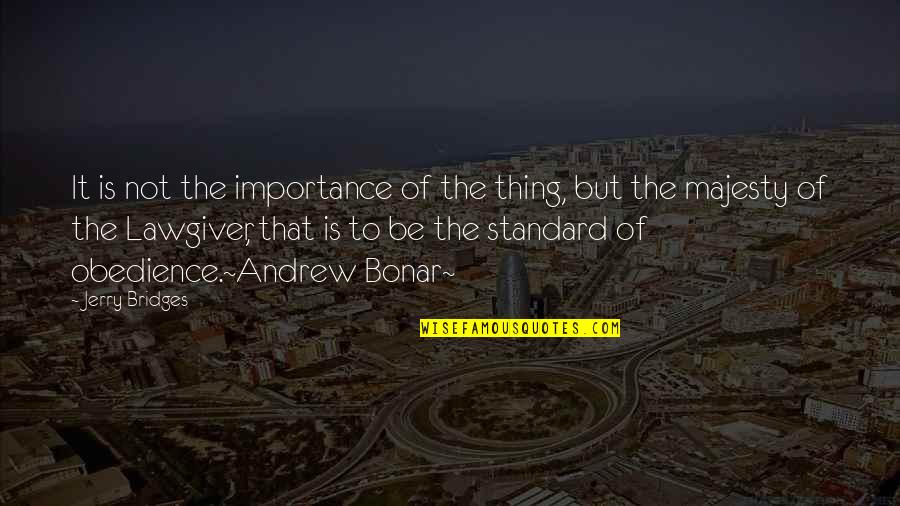 Andrew Bonar Quotes By Jerry Bridges: It is not the importance of the thing,