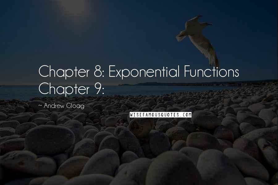 Andrew Gloag quotes: Chapter 8: Exponential Functions Chapter 9: