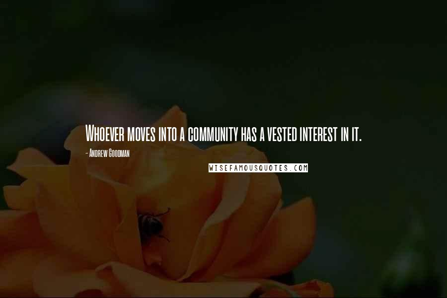 Andrew Goodman quotes: Whoever moves into a community has a vested interest in it.