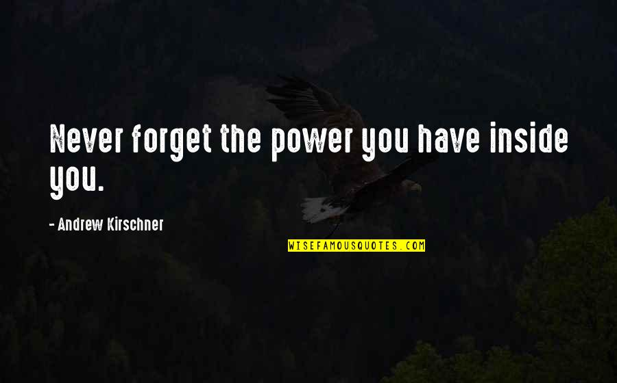 Andrew Kirschner Quotes By Andrew Kirschner: Never forget the power you have inside you.