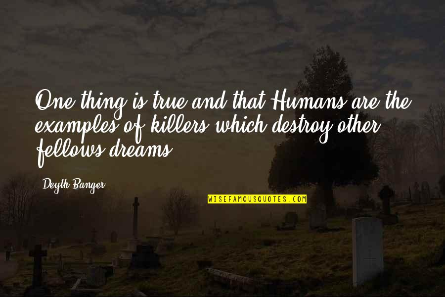 Andrew Kirschner Quotes By Deyth Banger: One thing is true and that Humans are