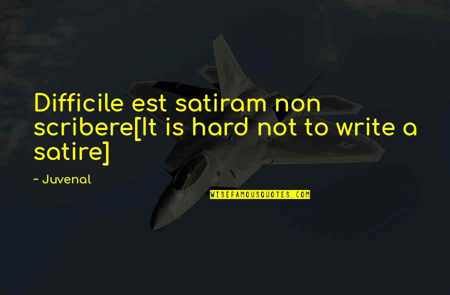 Andrew Kirschner Quotes By Juvenal: Difficile est satiram non scribere[It is hard not