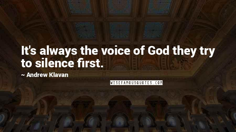 Andrew Klavan quotes: It's always the voice of God they try to silence first.