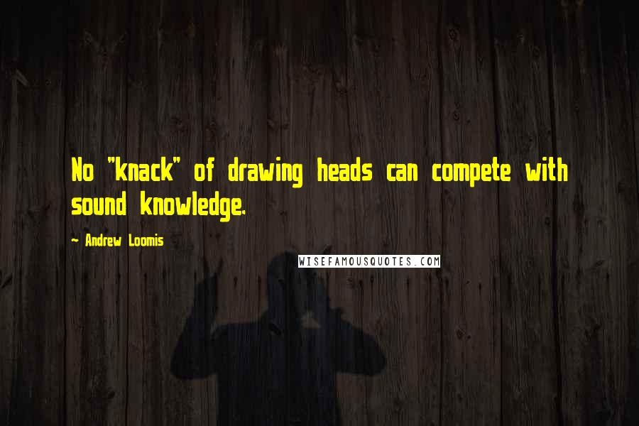 "Andrew Loomis quotes: No ""knack"" of drawing heads can compete with sound knowledge."
