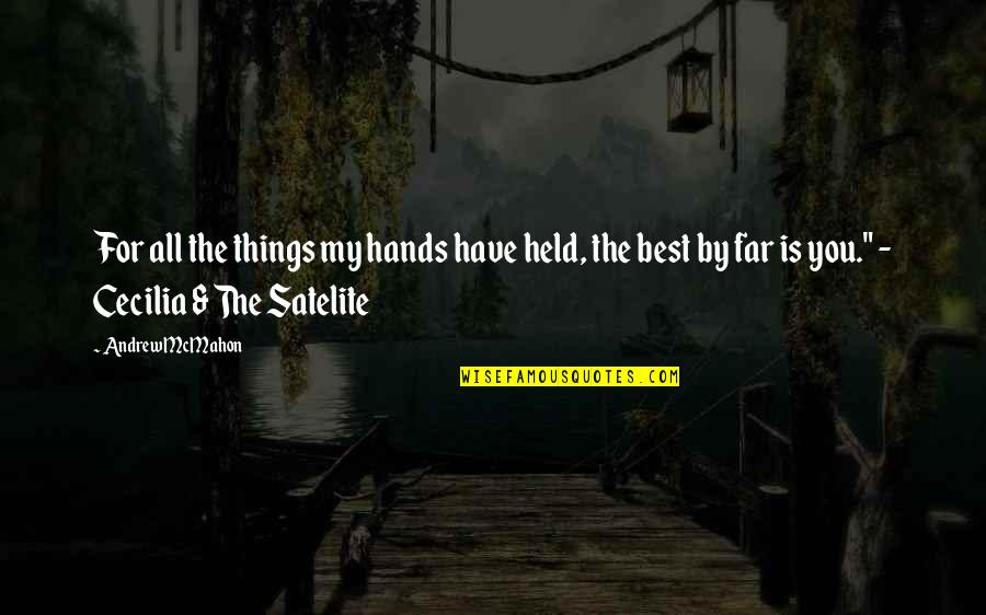 Andrew Mcmahon Quotes By Andrew McMahon: For all the things my hands have held,