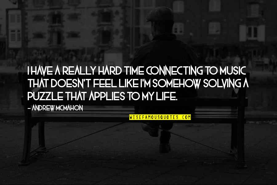 Andrew Mcmahon Quotes By Andrew McMahon: I have a really hard time connecting to